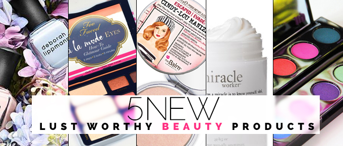 5-new-lust-worthy-beauty-products-to-try